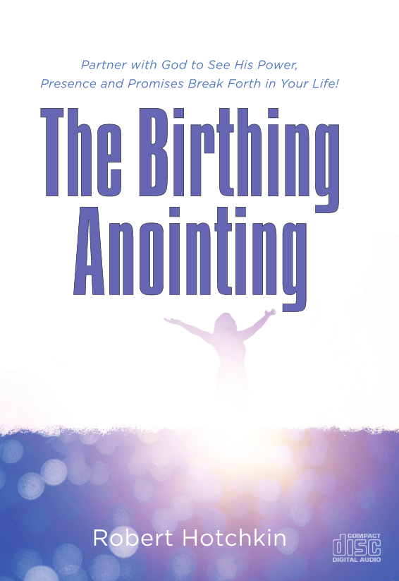 The Birthing Anointing - CD/MP3 Download (Audio) by Robert Hotchkin