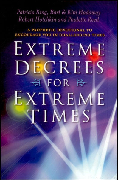 Extreme Decrees for Extreme Times - Devotional EBook/Book by Patricia King, Robert Hotchkin and others