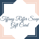 Gift Card - Tiffany Riffer Soap