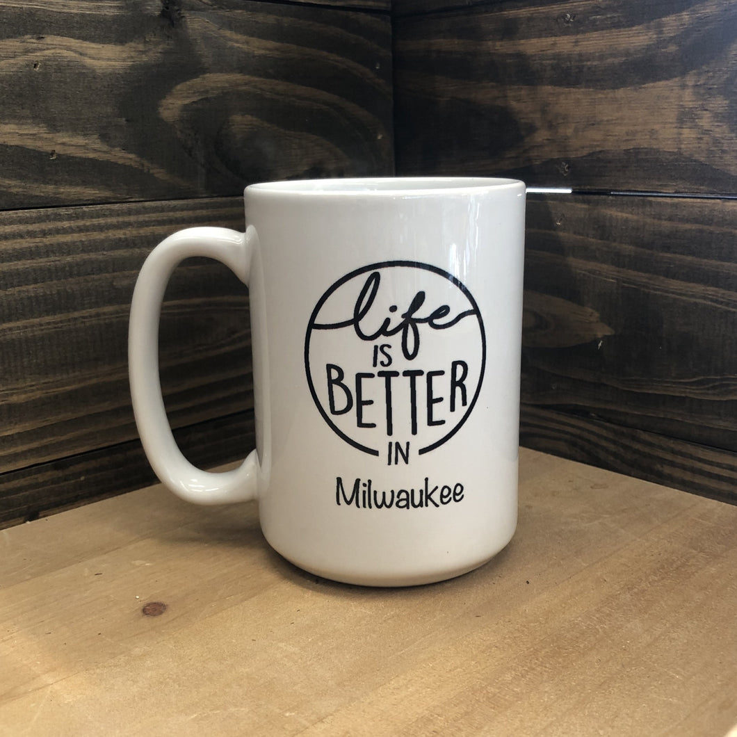 Life is Better in Milwaukee Mug, 15 oz
