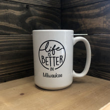 Load image into Gallery viewer, Life is Better in Milwaukee Mug, 15 oz