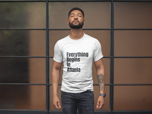 Everything Begins in Atlanta T-shirt