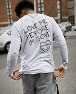 "Load image into Gallery viewer, ""Love Me Before I'm Gone"" Longsleeve"