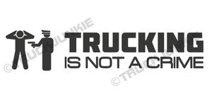 TRUCKING IS NOT A CRIME - STICKER