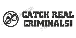 CATCH REAL CRIMINALS - STICKER