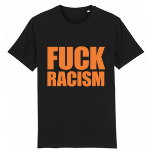 Fuck Racism Organic Unisex T-Shirt Org on Wte