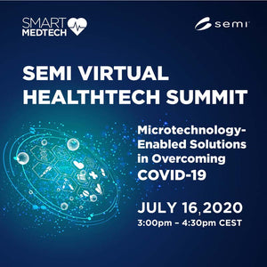 SEMI Virtual Healthtech Summit: Microtechnology-Enabled Solutions in Overcoming COVID-19