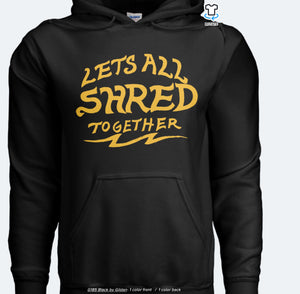 Let's all shred HOODIE