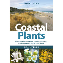 Coastal Plants: A Guide to the Identification and Restoration of Plants of the Greater Perth Coast by Kingsley Dixon