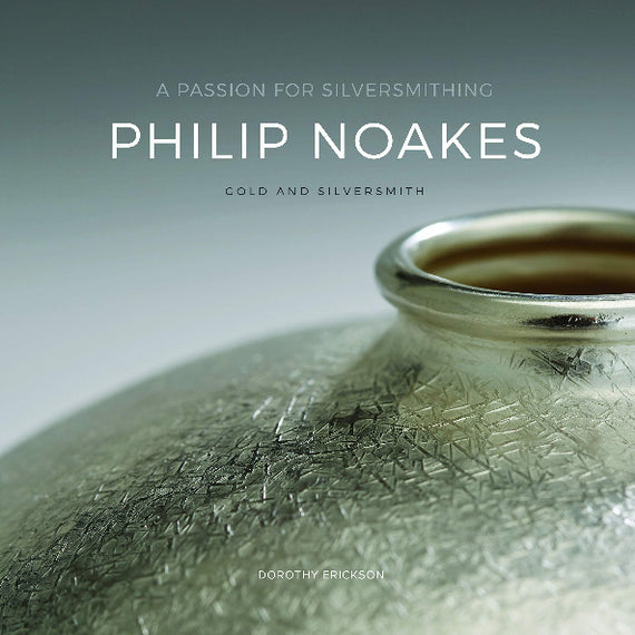 A Passion for Silversmithing: Philip Noakes by Dorothy Erickson