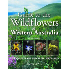 Guide to the Wildflowers of Western Australia by Simon Nevill