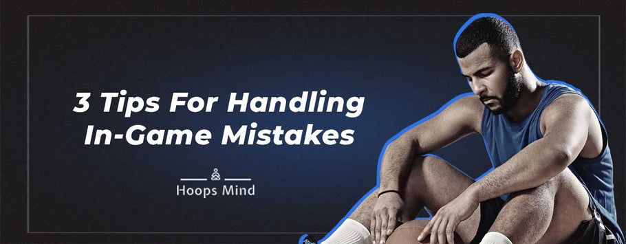 3 Tips For Handling In-Game Mistakes