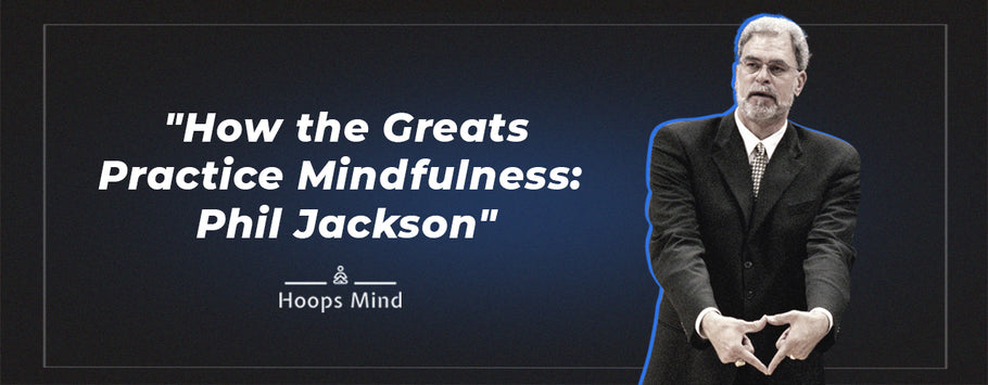 How the Greats Practice Mindfulness: Phil Jackson