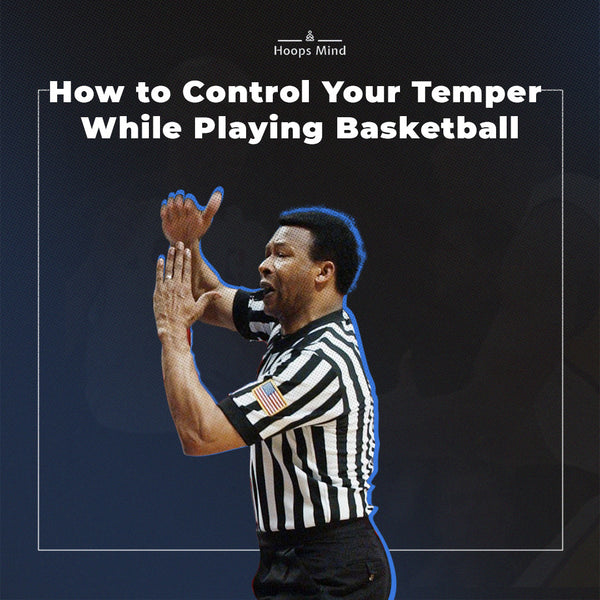 How to Control Your Temper While Playing Basketball
