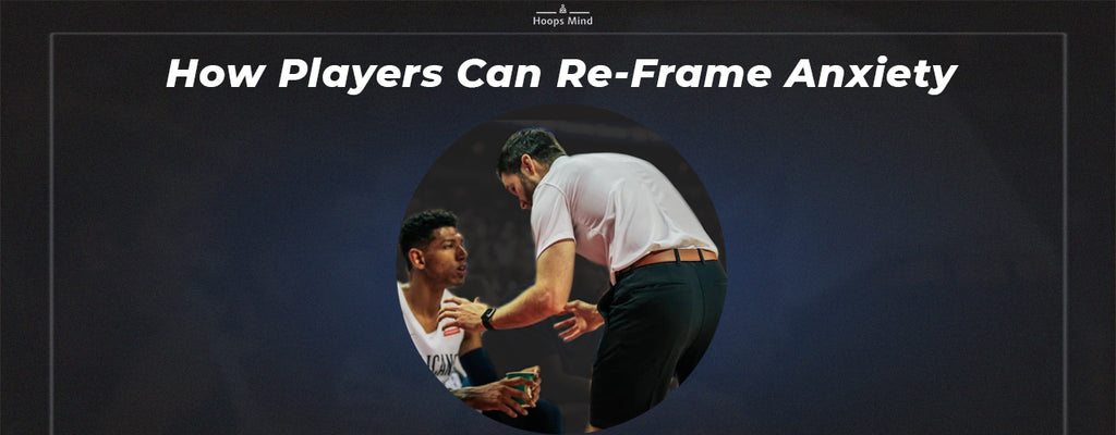 Hoops Mind Blog - How Players Can Re-Frame Anxiety