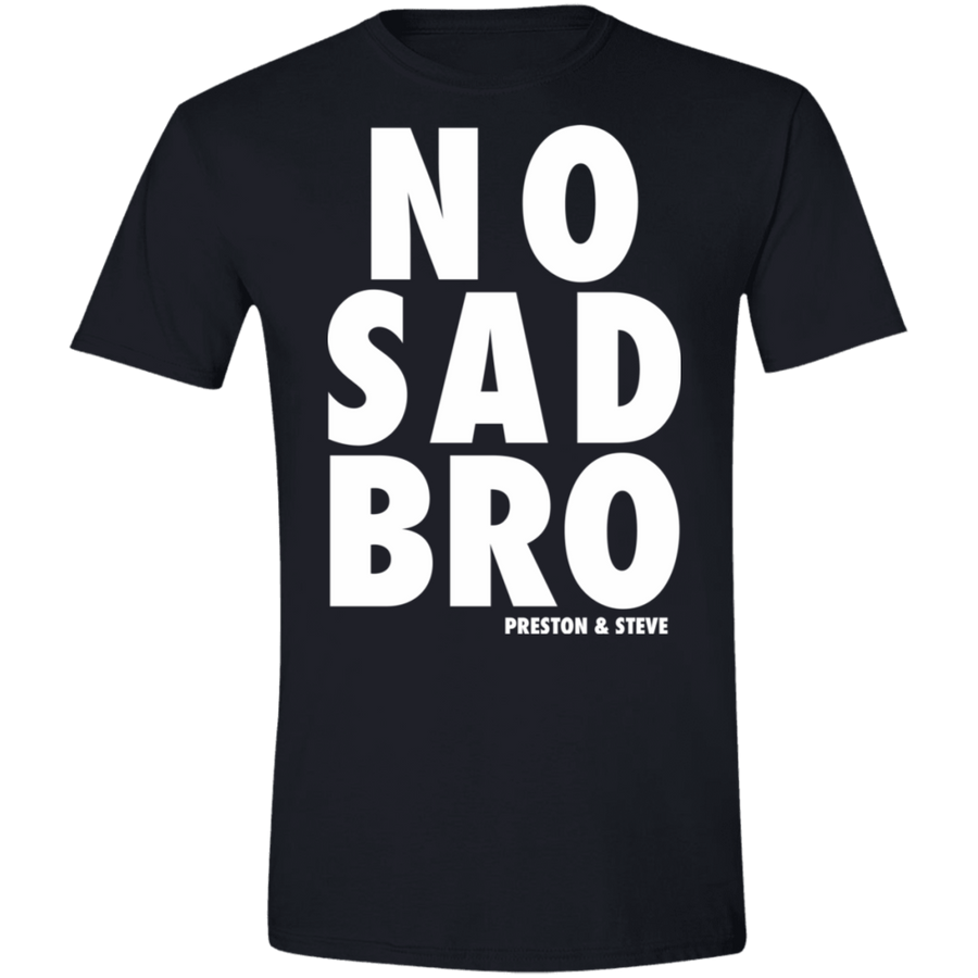 No Sad Bro II Men's T-Shirt