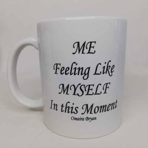 Me Feeling Like Myself In This Moment - Coffee Mug