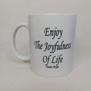 Enjoy The Joyfulness Of Life - Coffee Mug
