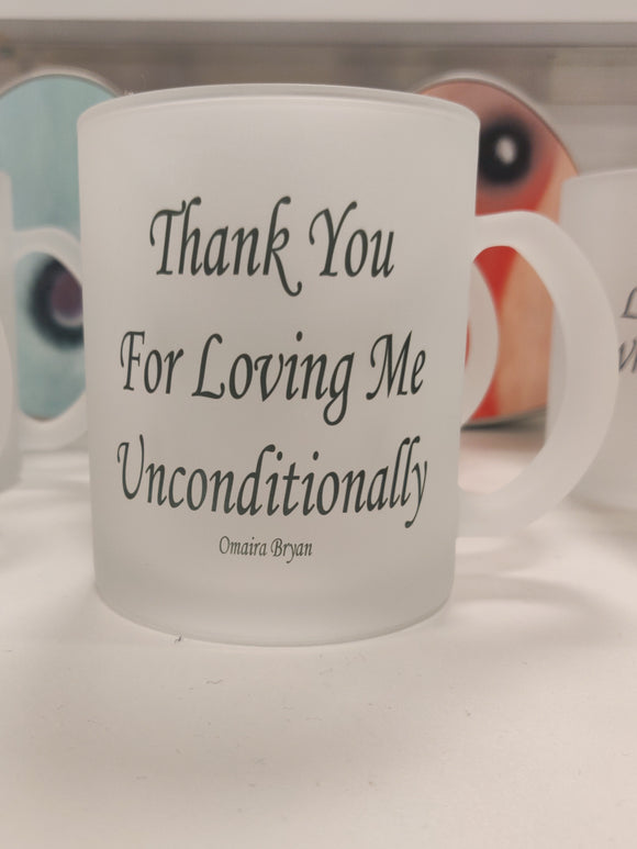 Thank You For Loving Me Unconditionally - Tea Mug