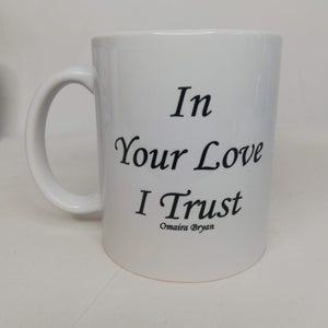 In Your Love I Trust - Coffee Mug