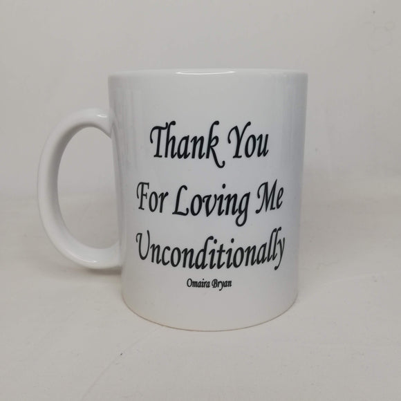 Thank You For Loving Me Unconditionally - Coffee Mug