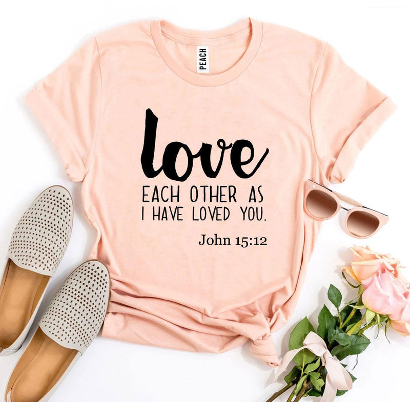 Love Each Other As I Have Loved You T-shirt