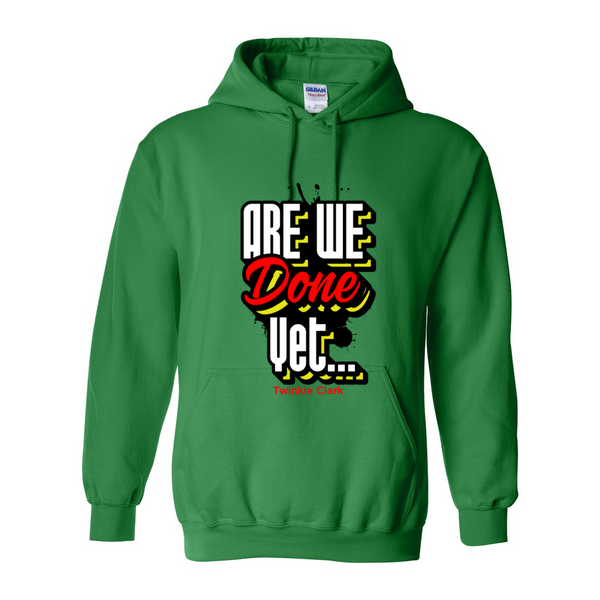 Are We Done Yet Hooded Sweatshirt