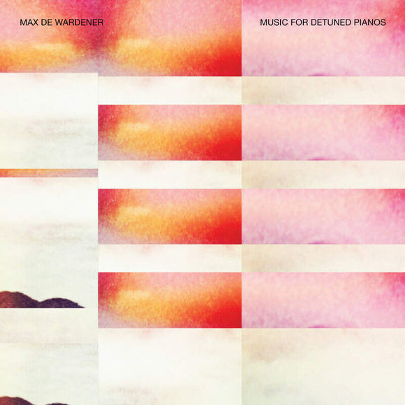 Max De Wardener - Music Fr Detuned Pianos