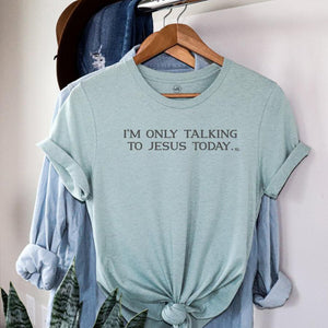 I'm only talking to Jesus today S/S T-Shirt MED