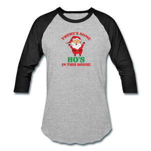 Unisex There's Some Ho's In This House Christmas Naughty  Baseball style T-Shirt - heather gray/black