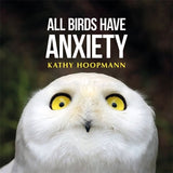 All Birds Have Anxiety - Kathy Hoopmann