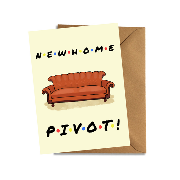 New home friends PIVOT funny card
