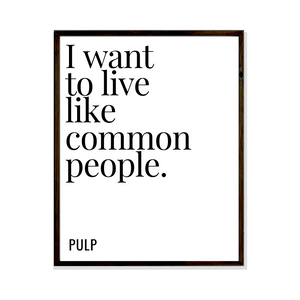 pulp i want to live like common people lyrics poster print