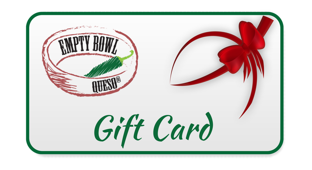 Give the Gift of Empty Bowl Queso Joy! (Gift Card)
