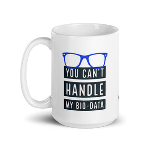 You Can't Handle My Biodata - White Glossy Mug
