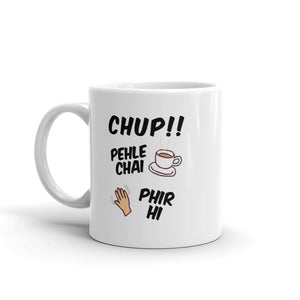 Chup! Pehle Chai. Phir Hi - Catchy Hindi - White Glossy Mug