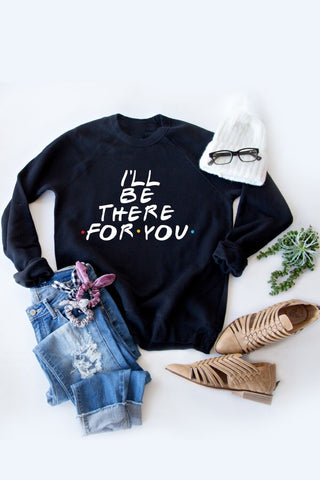 I'll BE THERE FOR YOU PULLOVER | BLACK