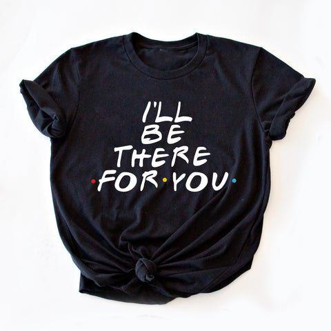 I'LL BE THERE FOR YOU  GRAPHIC TEE | BLACK