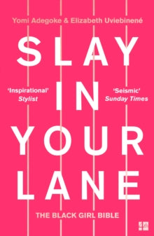 Slay In Your Lane: The Black Girl Bible by Yomi Adegoke and Elizabeth Uviebinene