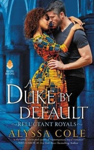 A Duke by Default : Reluctant Royals by Alyssa Cole