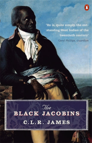 The Black Jacobins : Toussaint L'ouverture and the San Domingo Revolution by C L R James