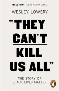 They Can't Kill Us All : The Story of Black Lives Matter by Wesley Lowery