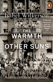 The Warmth of Other Suns : The Epic Story of America's Great Migration by Isabel Wilkerson