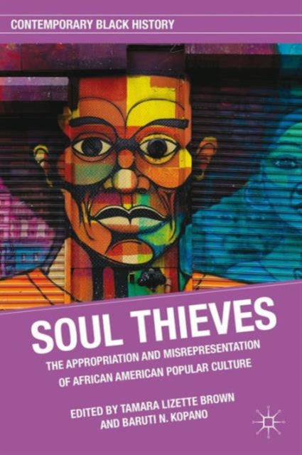 Soul Thieves : The Appropriation and Misrepresentation of African American Popular Culture by T. Brown and B. Kopano