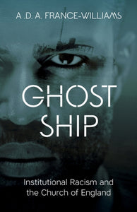 Ghost Ship : Institutional Racism and the Church of England by A.D.A France-Williams