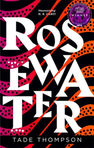 Rosewater : Book 1 of the Wormwood Trilogy, by Tade Thompson
