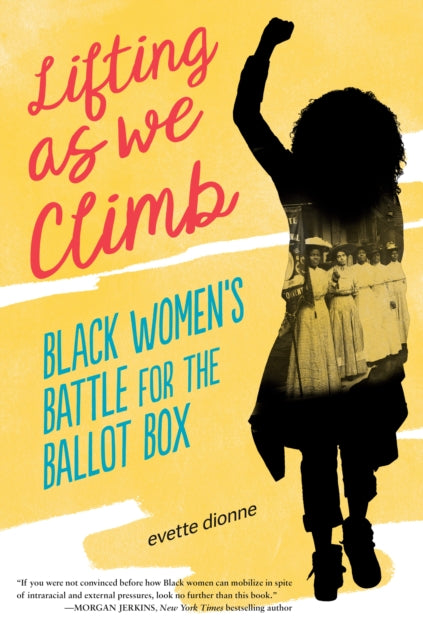 Lifting as We Climb : Black Women's Battle for the Ballot Box by Evette Dionne