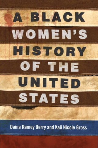 A Black Women's History of the United States by Daina Ramey Berry and Kali Nicole Gross
