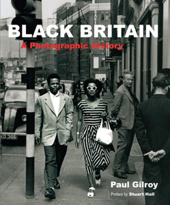Black Britain : A Photographic History by Paul Gilroy