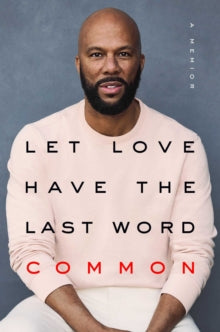 Let Love Have the Last Word : A Memoir by Common